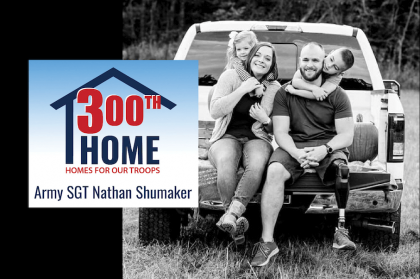 300th Home, Homes for Our Troops, Army SGT Nathan Shumaker